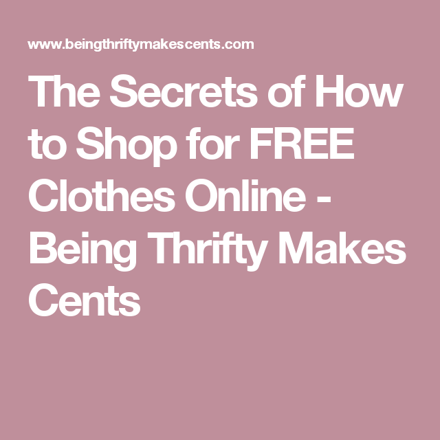 The Secrets of How to Shop for FREE Clothes Online - Being Thrifty Makes Cents