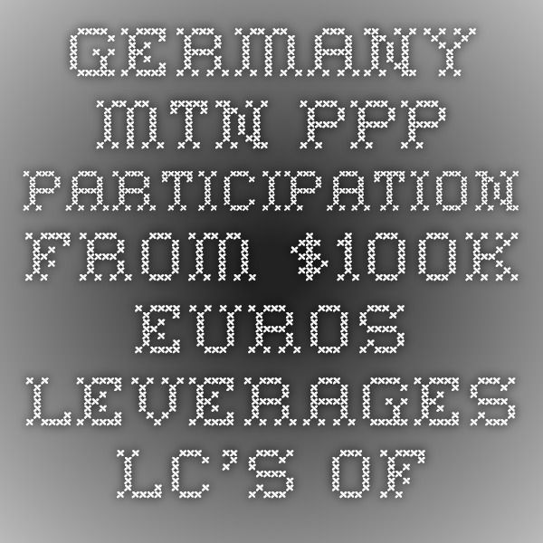 Germany MTN-PPP participation from $100K euros leverages LC\u0027s of $50