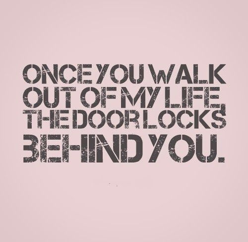 Once You Walk Out Of My Life The Door Locks Behind You Sayings
