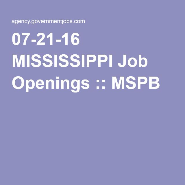 07-21-16 MISSISSIPPI Job Openings :: MSPB