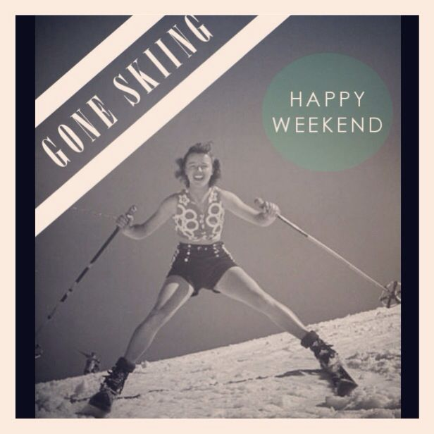 Gone skiing happy weekend
