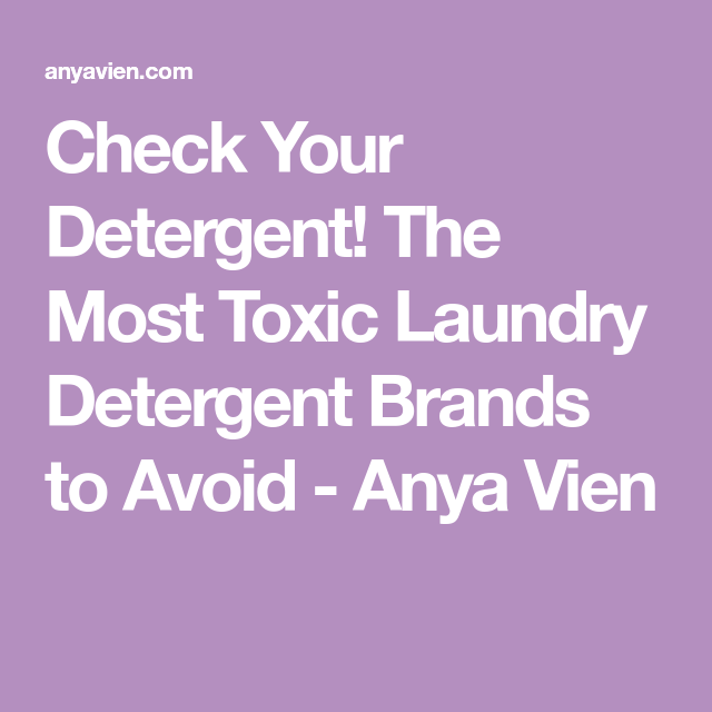 Check Your Detergent The Most Toxic Laundry Detergent Brands To Avoid Anya Vien In 2020 Detergent Brands Laundry Detergent Brands Laundry Detergent