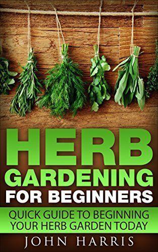 Herb Gardening Guide For Beginners | Gardening for ...