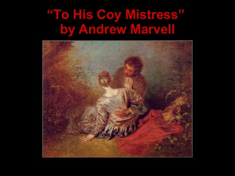 sexuality in to his coy mistress and This essay to his coy mistress is available for you on essays24com search term papers, college essay examples and free essays on throughout history the ideas of proper sexuality for men and women have changed very little courtship is important today as it was in the 1600's.