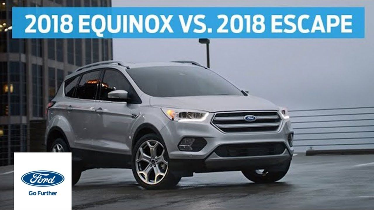 Compare 2018 Chevy Equinox With 2018 Ford Escape Head To Head Ford