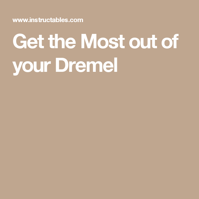 Get the Most out of your Dremel