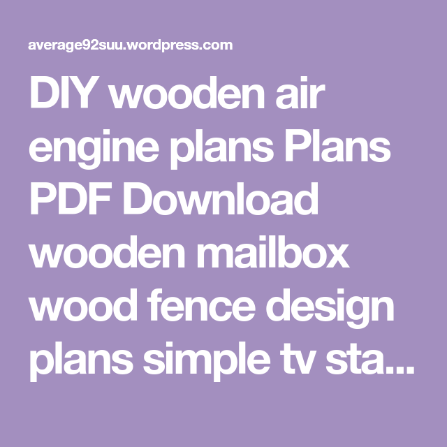 Wooden Air Engine Plans Plans Free Download Wood Fence Design Wooden Mailbox Simple Tv