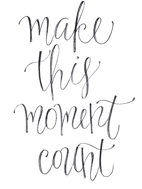make this moment count -- i like the script