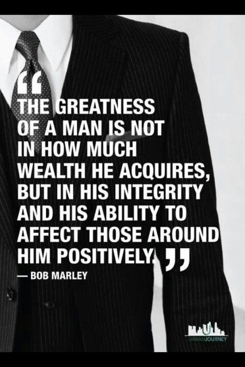 The greatness of a man is not in how much wealth he