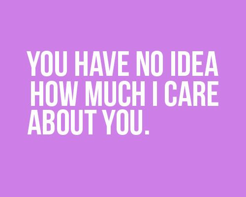 Hate Me All You Want...I Care About You So Much!!! #quote