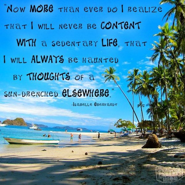 """""""Now more than ever do I realize that I will never be content with a sedentary life, that I will always be haunted by thoughts of a sun-drenched elsewhere."""" #travel #quote"""