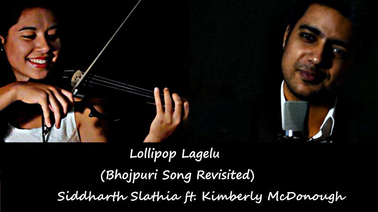 Lollipop Lagelu Bhojpuri Romantic Song Revisited Siddharth Slathi Songs Romantic Songs Go International