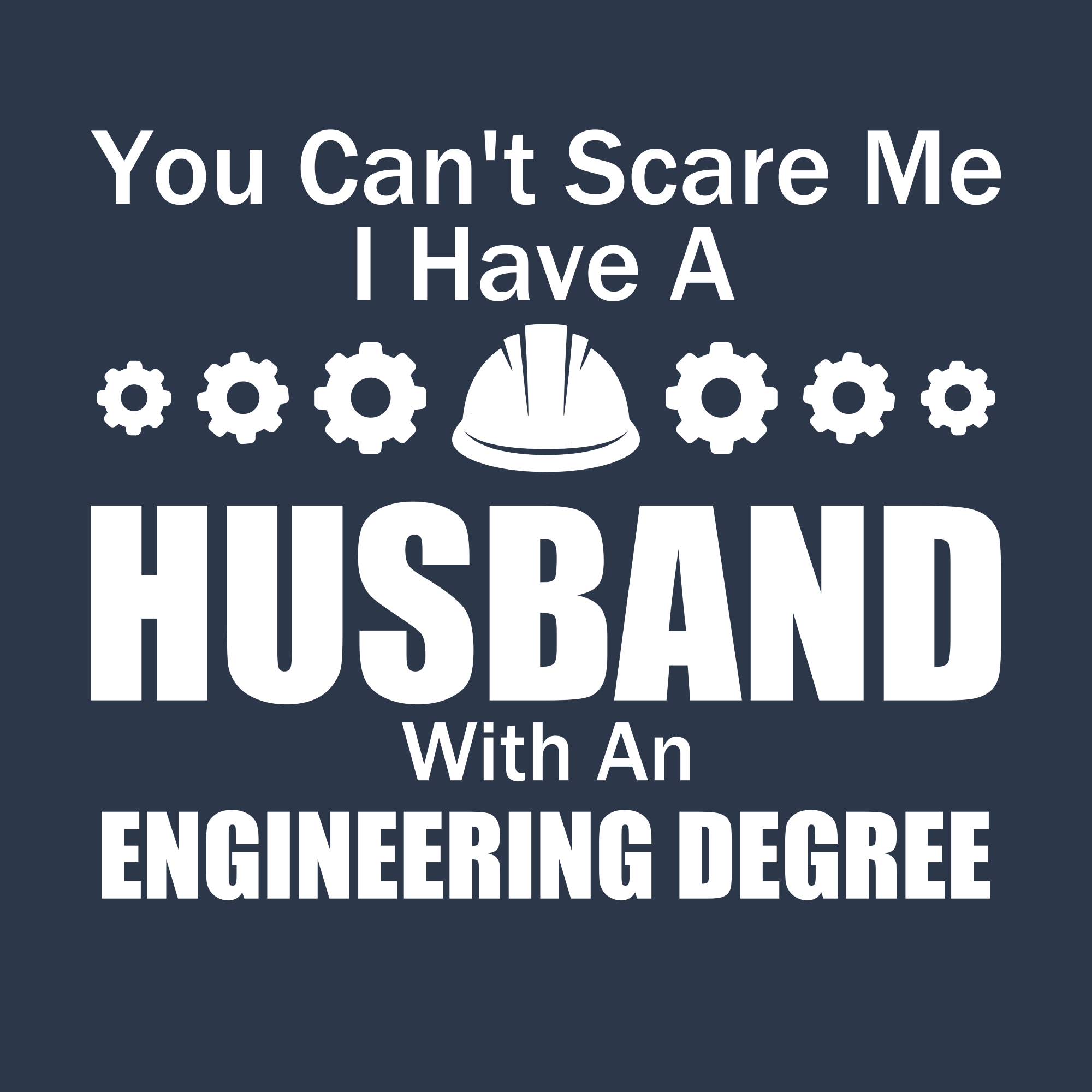 You Can T Scare Me I Have A Husband An Engineering Degree Engineering Quotes Engineering Engineering Humor