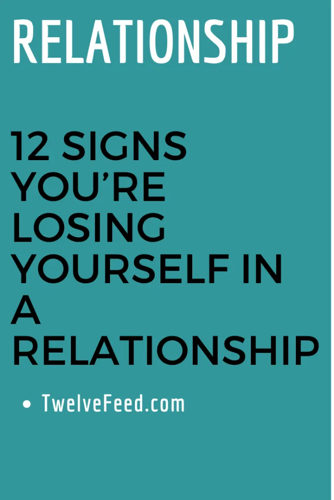 12 Signs You Re Losing Yourself In A Relationship Twelve Feeds Quotes About Love And Relationships Distance Relationship Quotes Relationship Quotes Breakup