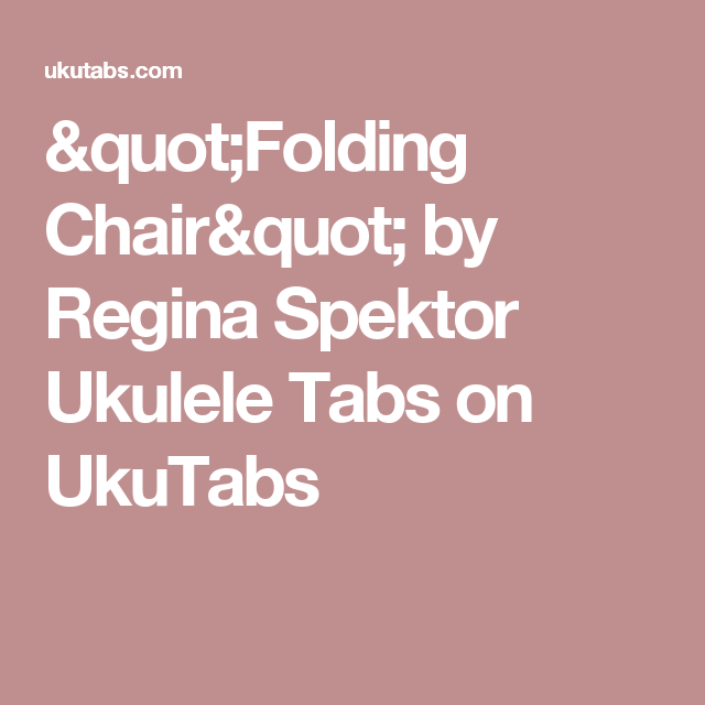 folding chair regina spektor lyrics chairs for farm table uke chords picture cheapest ukulele michaels by tabs on ukutabs