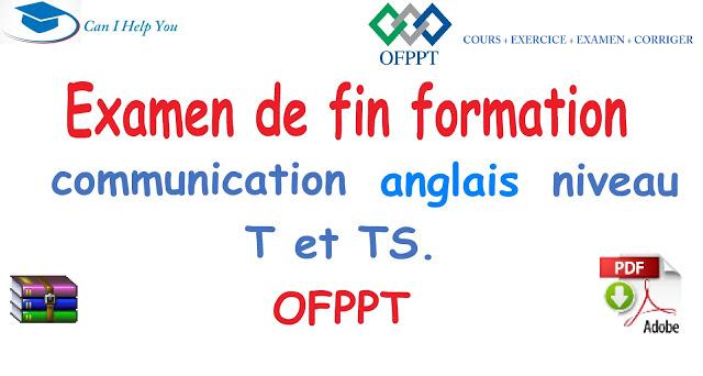 Examen De Fin Formation Communication Anglais Niveau T Et Ts Ofppt Ofppt Cours Exercice Examen Corrig Formation Communication Comptabilite De Gestion Examen
