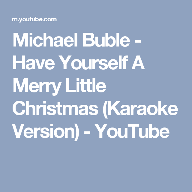 Michael Buble Have Yourself A Merry Little Christmas Karaoke Version Youtube Michael Buble Merry Little Christmas Little Christmas