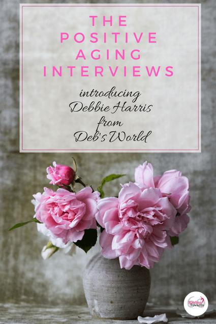 The Positive Aging Interviews Meet Debbie Harris Positivity Aging Blog Community