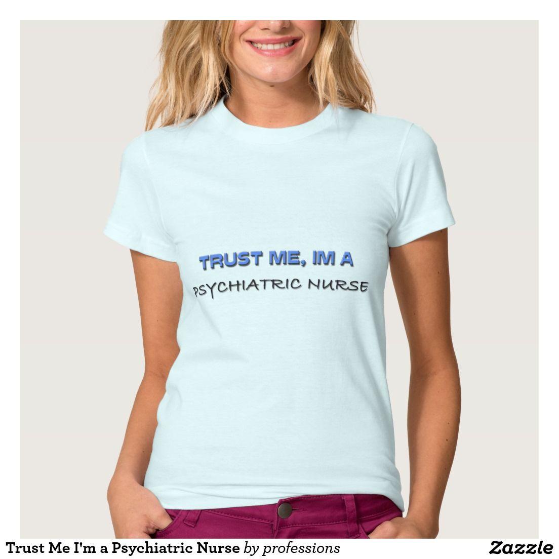 Trust Me I'm a Psychiatric Nurse Tshirts