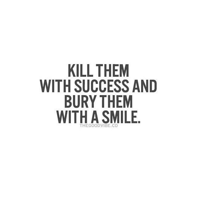 kill them success and bury them whit a smile quotes happy