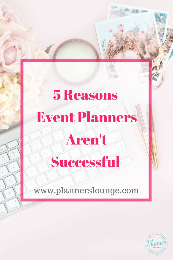 5 Reasons Event Planners Arent Successful