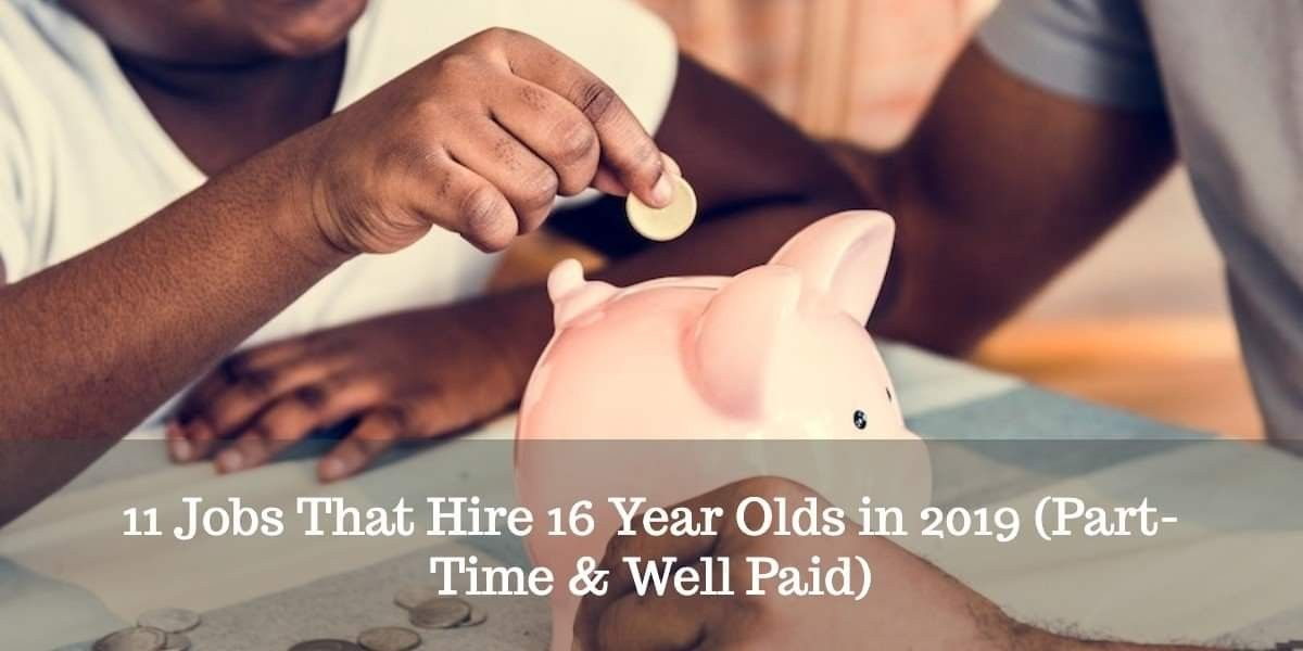 11 Jobs That Hire 16 Years Olds In 2019 Part Time Well Paid Jobs For Teens Job 16 Year Old