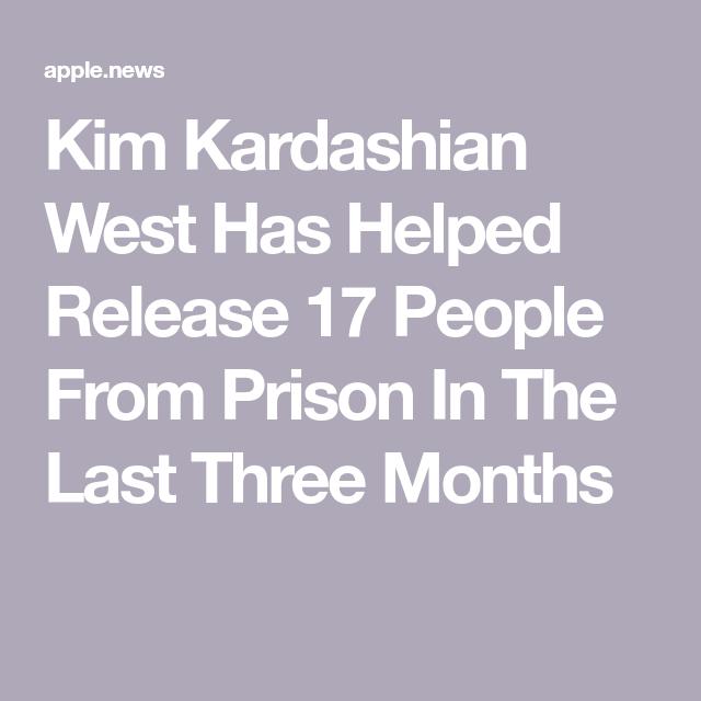 Kim Kardashian West Has Helped Release 17 People From Prison In