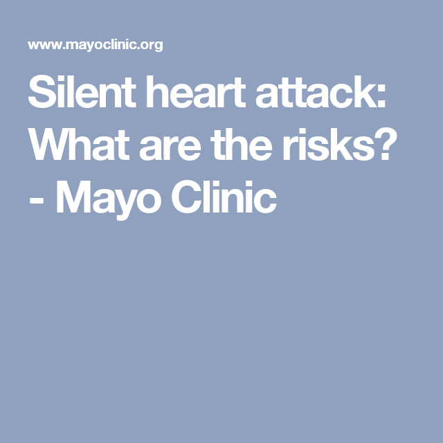 Silent heart attack: What are the risks? - Mayo Clinic