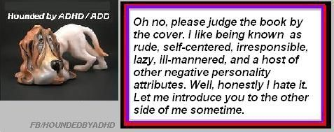 ADHD, Adult Attention Deficit Disorder, ADD. Hounded by ADHD. Also at fb/houndedbyadhd