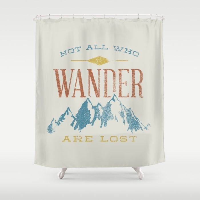 High Quality Not All Who Wander Are Lost Shower Curtain
