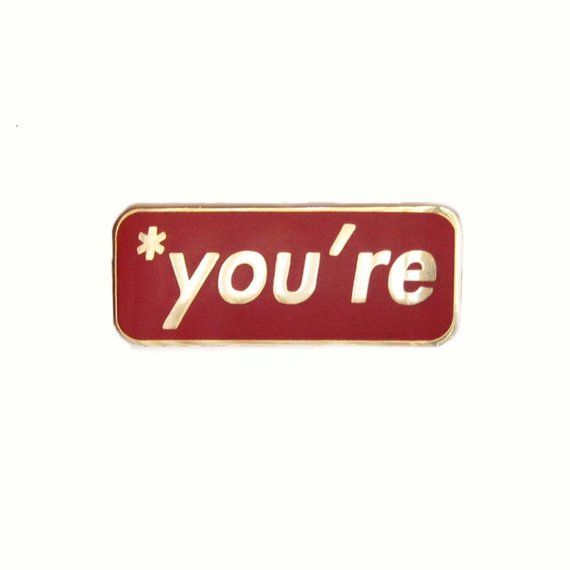 Best Funny Pins you're* Grammar Pin you're* Grammar Pin 3