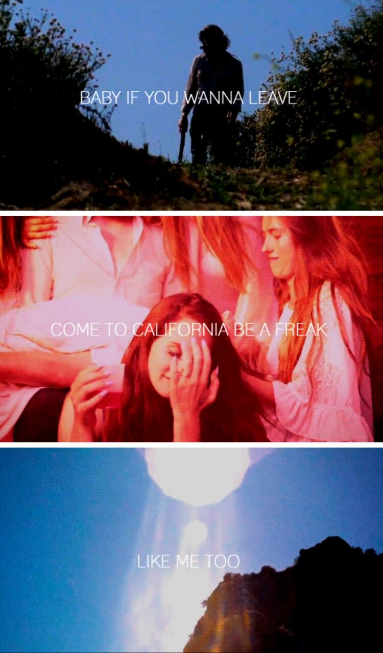 """Come, Lets go. Come with me and go to my California"" Lana Del Rey #LDR #Freak"