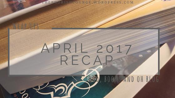 April 2017 recap // Wrap Ups