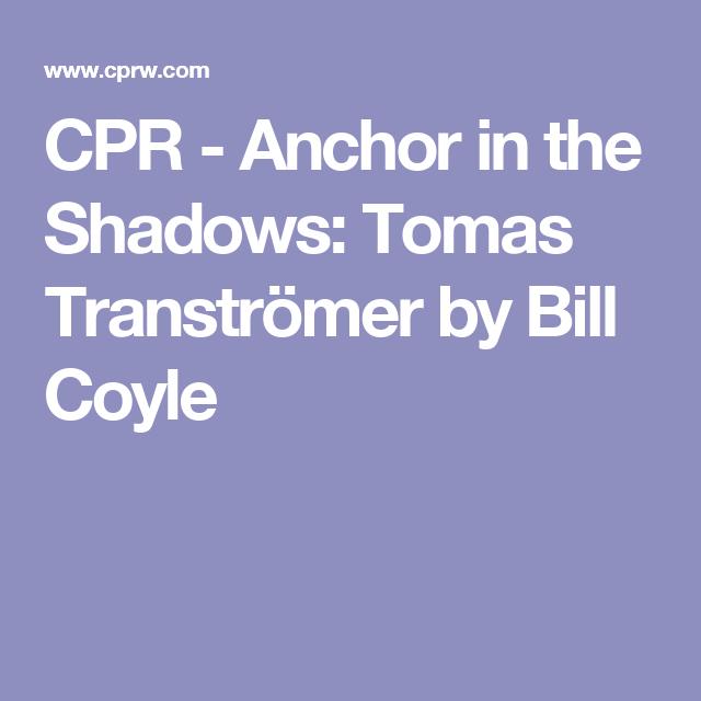CPR - Anchor in the Shadows: Tomas Tranströmer by Bill Coyle