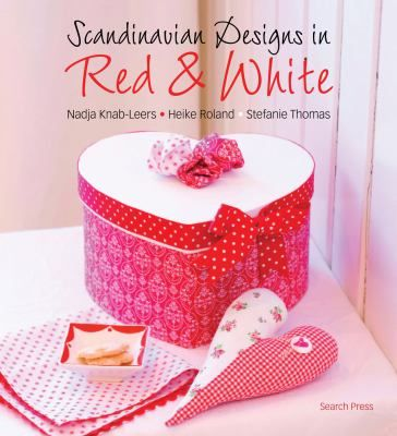 Scandinavian Designs in Read and White: craft and sew 55 beautiful projects for the home