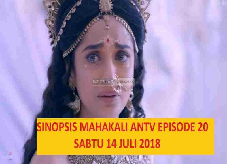Sinopsis Mahakali ANTV Episode 20 Hari Ini Sabtu 14 juli 2018