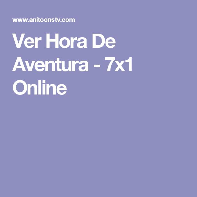 Ver Hora De Aventura 7x1 Online Hora De Aventura Aventura
