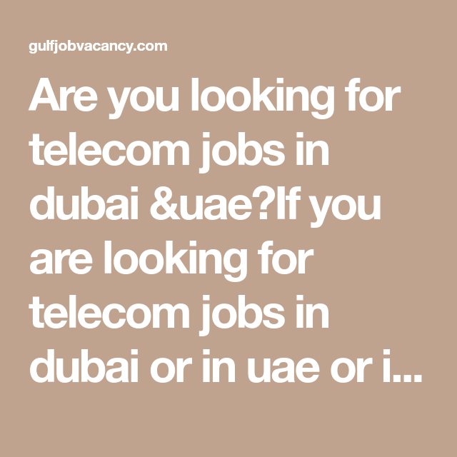 Are you looking for telecom jobs in dubai &uae?If you are