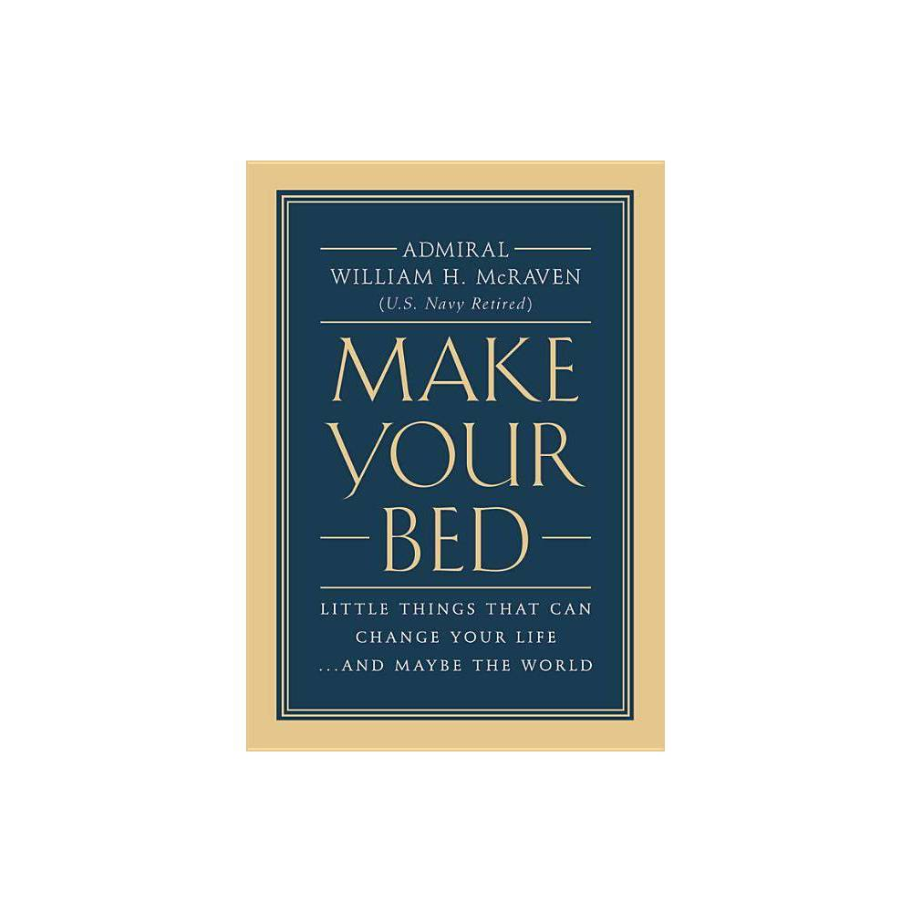 Make Your Bed Little Things That Can Change Your Life And Maybe The World By William H Mcraven Hardcover In 2020 Happy Books Inspirational Books Books