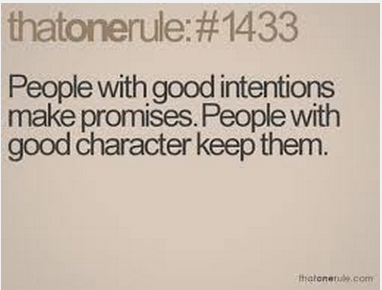 People with good intentions make promises... people with good character keep them