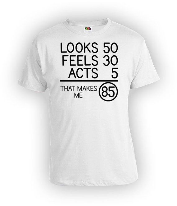 Funny Birthday Shirt 85th Gift Bday T Custom Age Looks 50 Feels 30 Acts 5 That