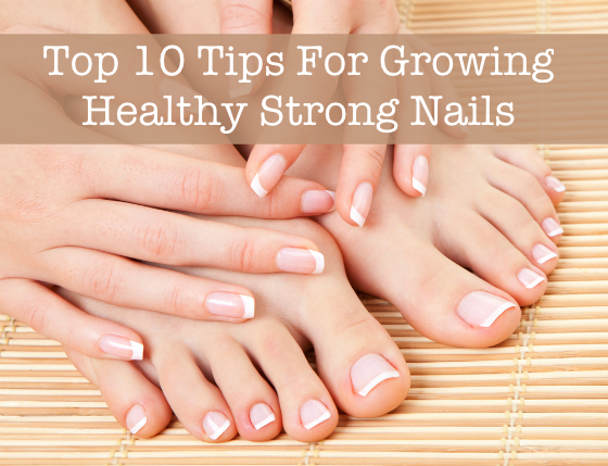 Beauty Guide: Top 10 Tips for Growing Healthy Strong Nails | Beauty ...