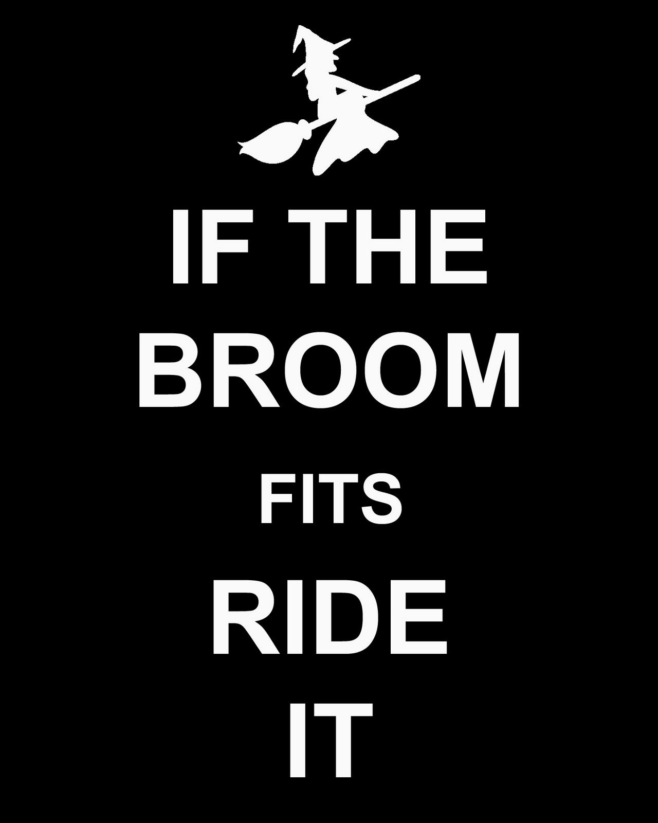 If the broom fits, ride it!