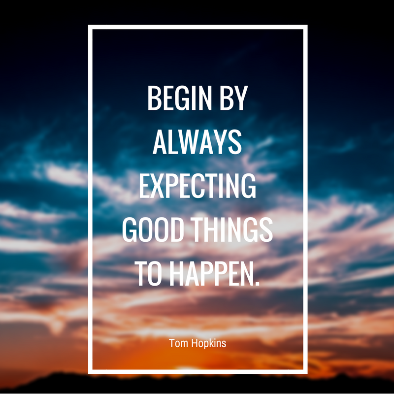 Always Expect Good Things To Happen Positivity Sales Motivation Quotes Sales Quotes Sales Motivation