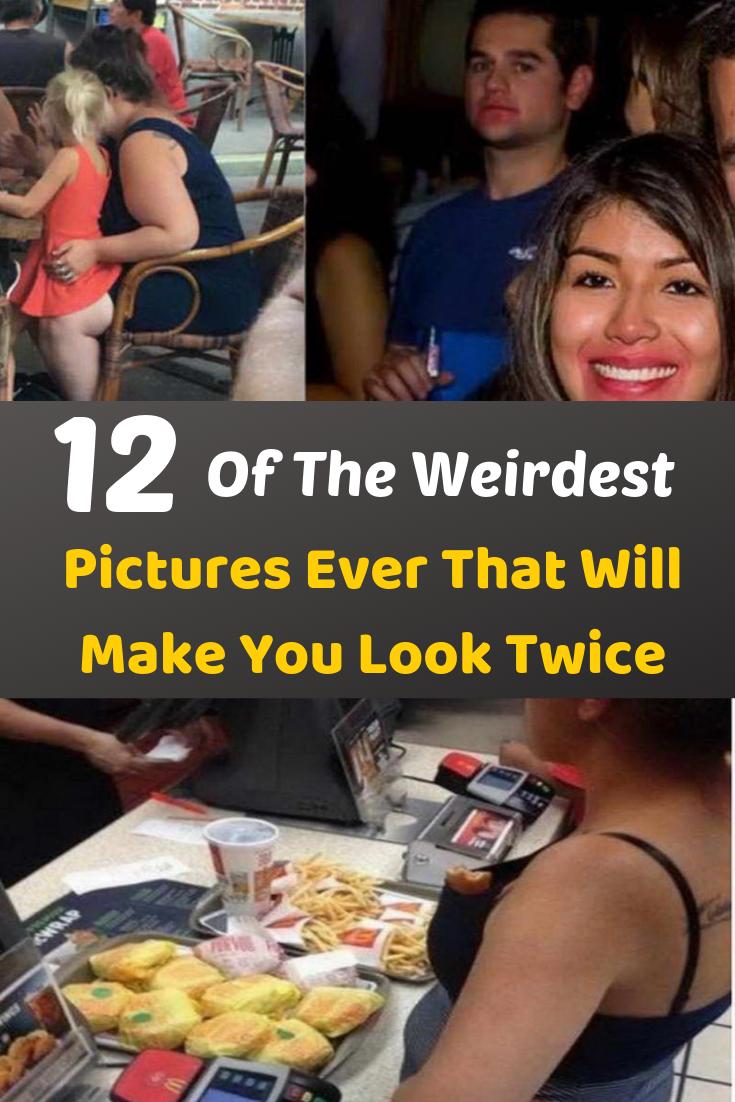 12 Of The Weirdest Pictures Ever That Will Make You Look Twice Weirdest Picture Ever Weird Pictures Weird