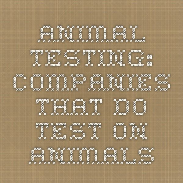 Animal Testing: Companies that DO test on animals