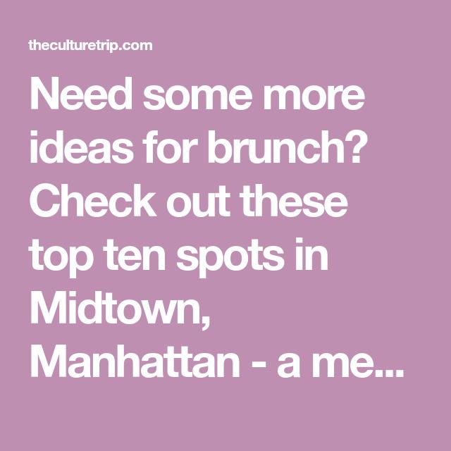 10 Brunch Spots In Midtown Manhattan, New York City