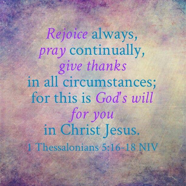 1 Thessalonians 5:16-18 NIV