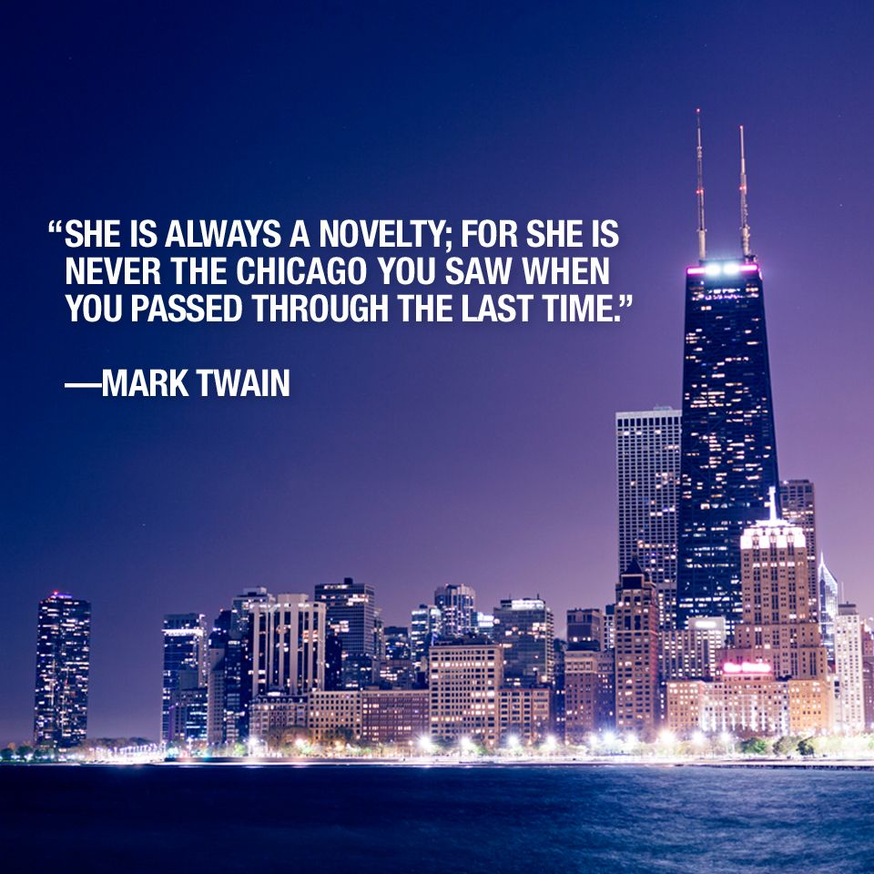 Chicago Quotes She is always a novelty, for she is never the Chicago you saw when  Chicago Quotes