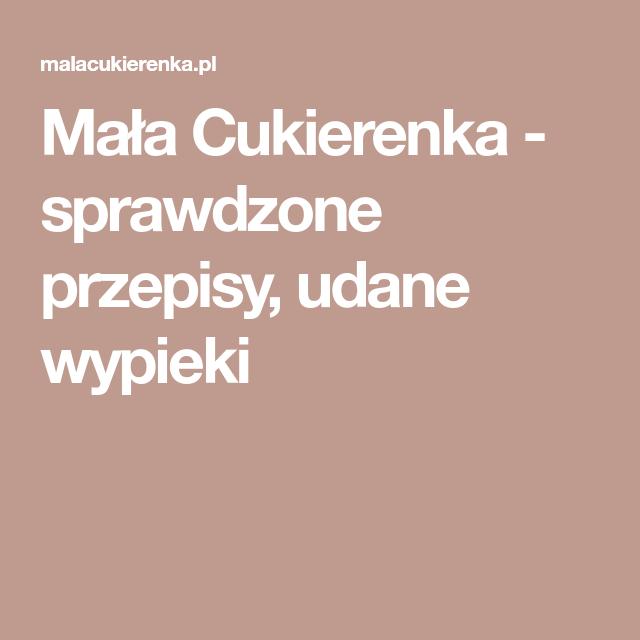 Mala Cukierenka Sprawdzone Przepisy Udane Wypieki With Images Przepisy Polskie Przepisy Desery